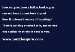 How-can-you-throw-a-ball-as-hard-as-you-can-and-have-it-come-back-to-you